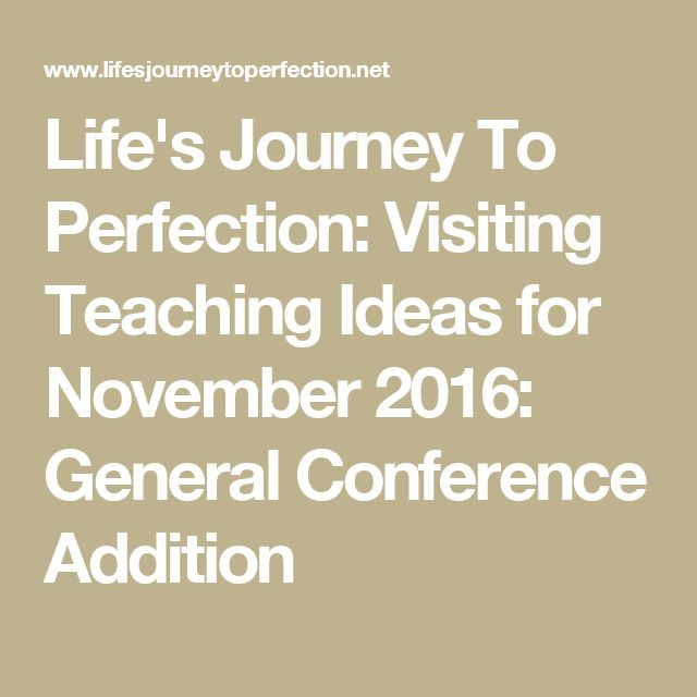 Life's Journey To Perfection: Visiting Teaching Ideas for November 2016: General Conference Addition