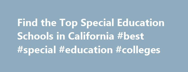 Find the Top Special Education Schools in California #best #special #education #colleges http://nashville.remmont.com/find-the-top-special-education-schools-in-california-best-special-education-colleges/  # Special Education Schools in California In California an estimated 1,139 students graduate from special education schools every year. If you too are interested in a career in special education, California has 60 special education schools for you to choose from. You can expect to pay an…
