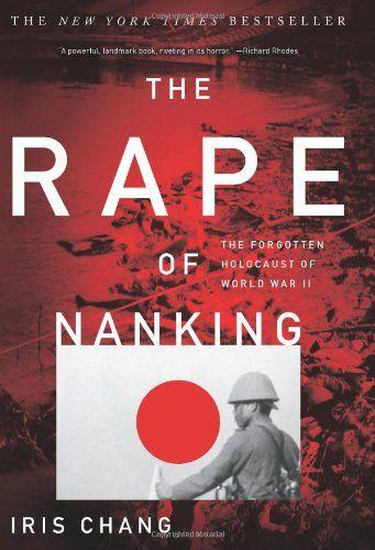 Bestseller Books Online The Rape Of Nanking: The Forgotten Holocaust Of World War II Iris Chang $15.99  - http://www.ebooknetworking.net/books_detail-0465068367.html