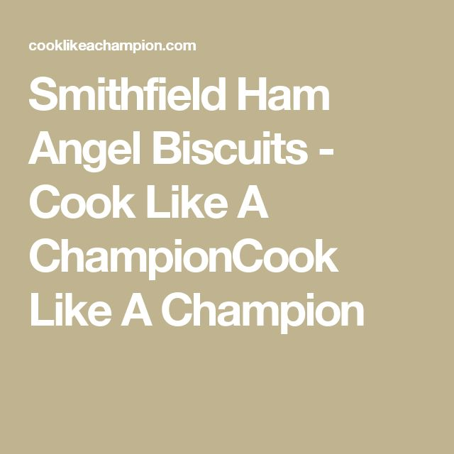Smithfield Ham Angel Biscuits - Cook Like A ChampionCook Like A Champion
