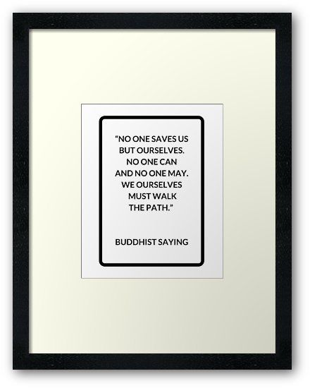 """""""No one saves us from ourselves - Buddhist Saying"""" Framed Prints     https://www.redbubble.com/people/ideasforartists/works/22022743-no-one-saves-us-from-ourselves-buddhist-saying?asc=u&p=framed-print     #buddha #buddhist #redbubble #buddhism #inspirationalquotes #inspiration #yoga"""