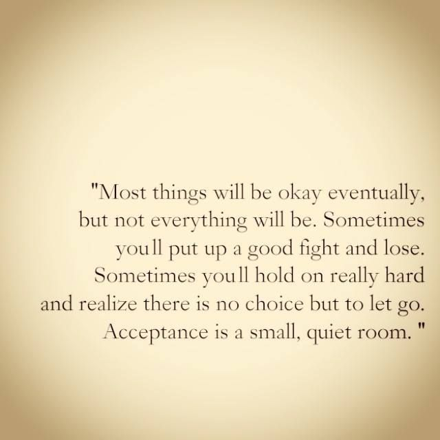 """Acceptance is a small, quiet room"""