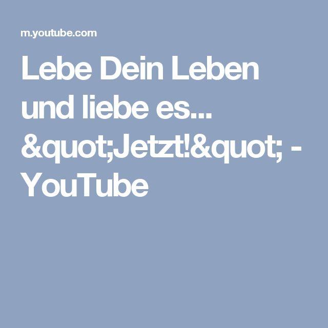 """Lebe Dein Leben und liebe es... """"Jetzt!"""" - YouTube"""