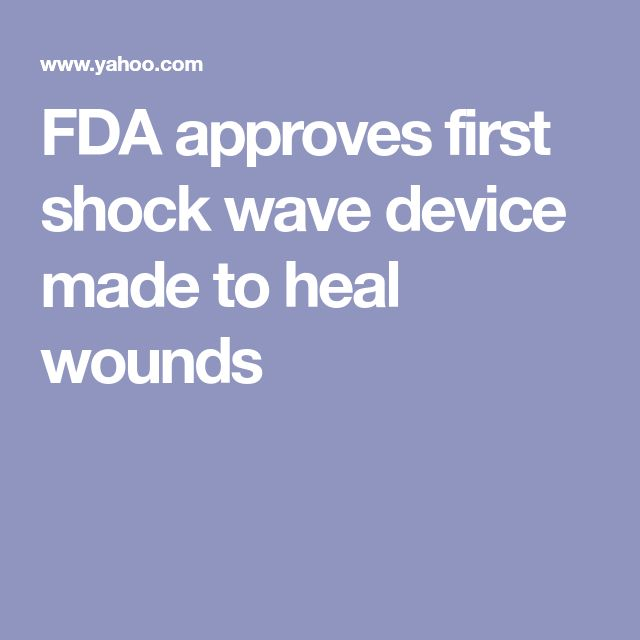 FDA approves first shock wave device made to heal wounds