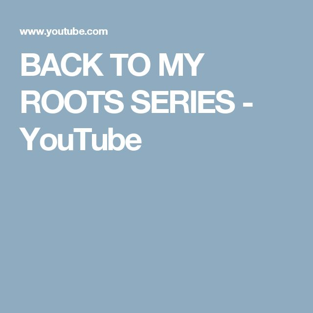 BACK TO MY ROOTS SERIES - YouTube