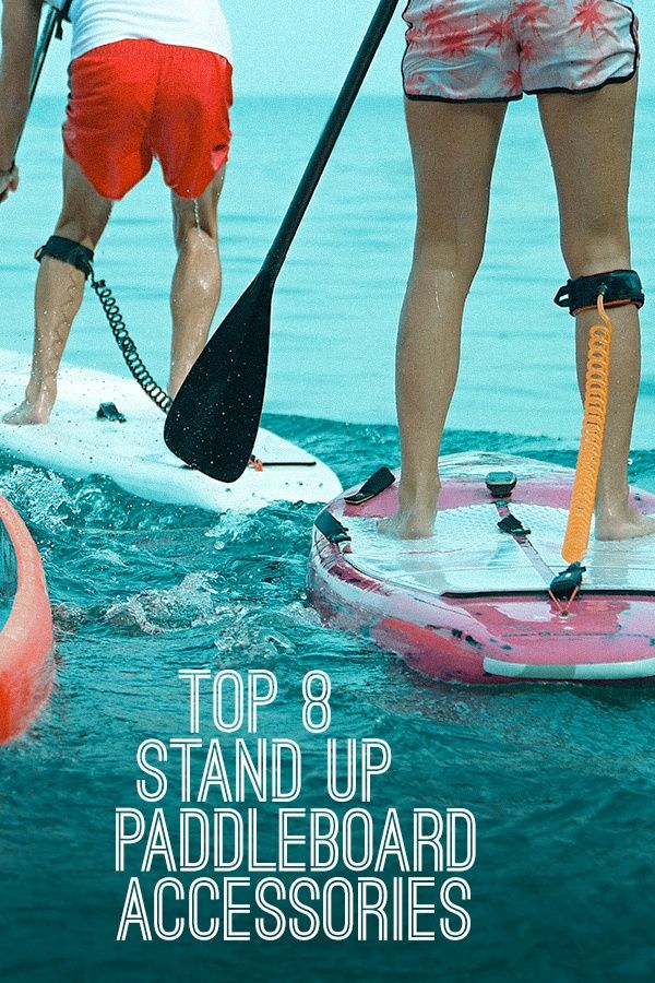 Top 8 Stand Up Paddleboard Accessories Paddle Board Accessories Paddle Boarding Standup Paddle