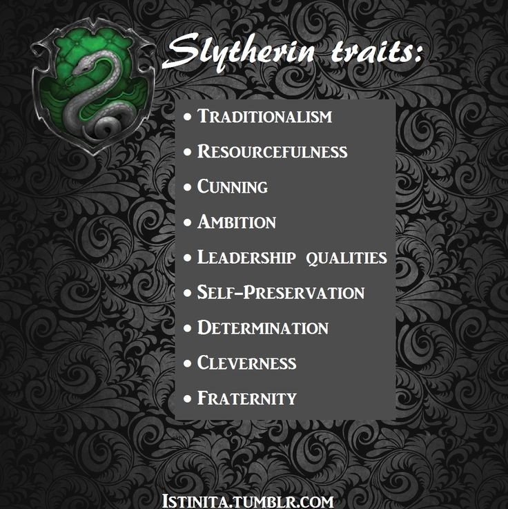Slytherin Traits: Traditionalism. Resourcefulness, Cunning, Ambition, Leadership Qualities, Self-Preservation, Determination, Cleverness, Fraternity