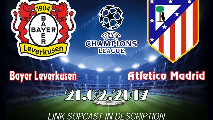 Link sopcast bayer leverkusen vs athletico madrid champions league 21/02...