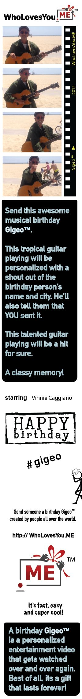 Nothing like a zippy rendition of Happy Birthday played on an electric guitar to send best wishes for a special day. Vinnie Caggliano sends an original personalized Gigeo™. Definitely sets the stage for a cool celebration!