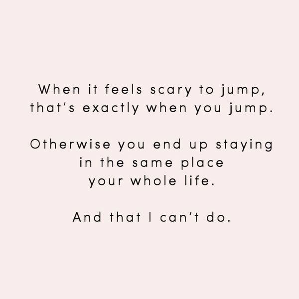 "#MorningThoughts #Quote ""When it feels scary to jump tut's exactly when you jump. Otherwise you end up staying in the same place your whole life. And that i can't do."""