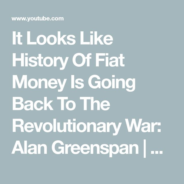 It Looks Like History Of Fiat Money Is Going Back To The Revolutionary War: Alan Greenspan | CNBC - YouTube