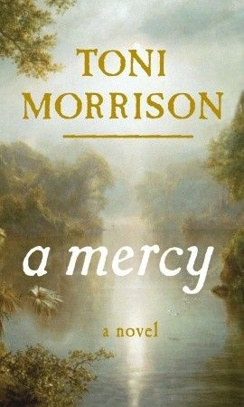 A Mercy reveals what lies beneath the surface of slavery. But at its heart it is the ambivalent, disturbing story of a mother who casts off her daughter in order to save her, and of a daughter who may never exorcise that abandonment.    Acts of mercy may have unforeseen consequences.