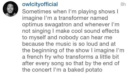 IF ANYONE EVER ASKS WHY I LIKE OWL CITY SO MUCH I'M MAKING THEM READ THIS... ohmygosh Adam you are beautiful