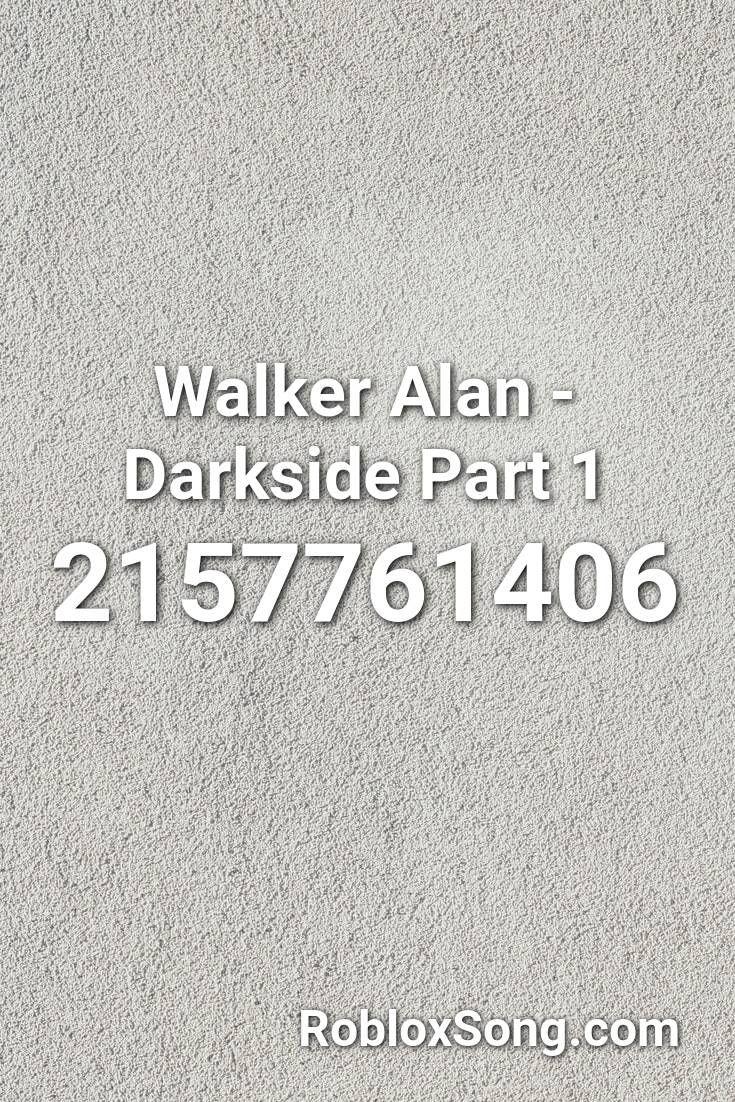 Walker Alan Darkside Part 1 Roblox Id Roblox Music Codes In