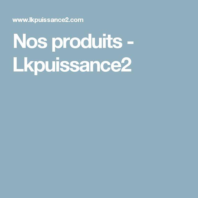 Nos produits - Lkpuissance2