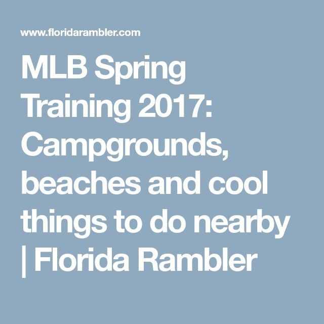MLB Spring Training 2017: Campgrounds, beaches and cool things to do nearby | Florida Rambler
