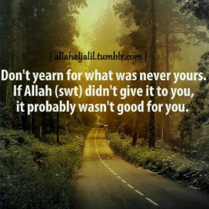Don't yearn for what isn't yours. If Allah hasn't given it to you then it's probably not good for you. After all, who else can know you better than you know yourself?