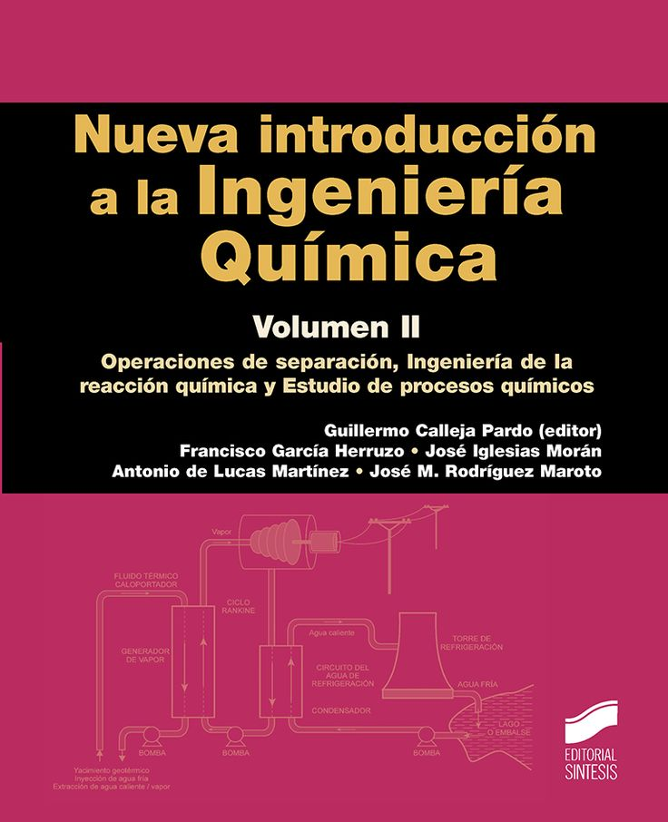 Nueva introducción a la ingeniería química / Guillermo Calleja Pardo (editor) ; Francisco García Herruzo... [et al.]. - Madrid : Editorial Síntesis, D.L. 2016.