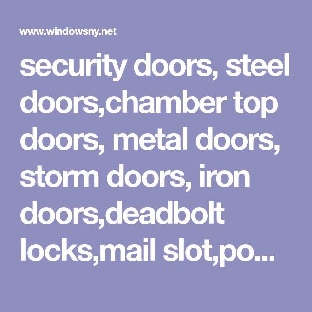 security doors, steel doors,chamber top doors, metal doors, storm doors, iron doors,deadbolt locks,mail slot,powdercoat, round top, odd size, cathedral top.