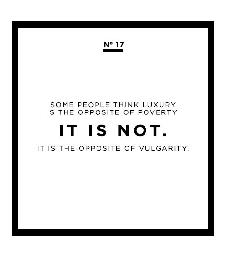 Some people think luxury is the opposite of poverty. It is not. It is the opposite of vulgarity. - Coco Chanel