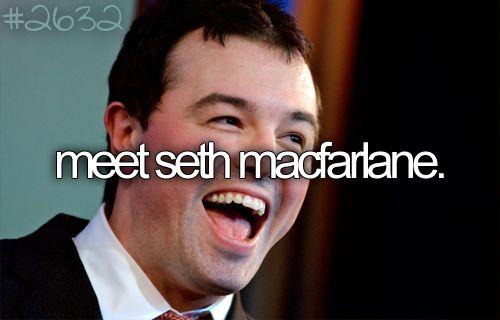 Definitely!!!Meeting Seth, Bucketlist, Buckets Lists, Families Guys, Lists Meeting, Seth Macfarlane, Seth Mcfarlane, Bucket Lists, Teenagers Buckets