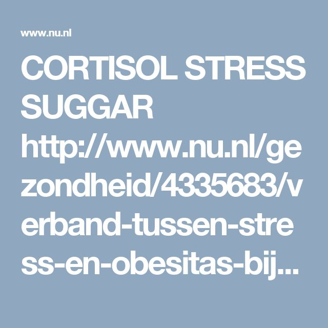 CORTISOL  STRESS   SUGGAR http://www.nu.nl/gezondheid/4335683/verband-tussen-stress-en-obesitas-bij-kinderen.html