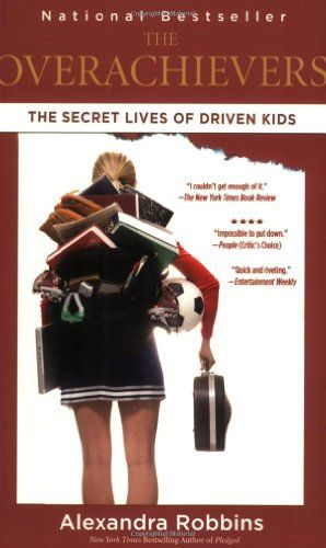 overachievers by alexandra robbins The overachievers or the overachievers: the secret lives of driven kids is a non-fiction book written by alexandra robbins using the example of some american.
