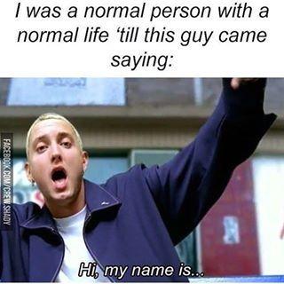Nah, I was strange and weird even before I knew him - Slim Shady