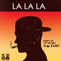 LA LA LA - Naughty Boy ft. Sam Smith (KAW REMIX) by Kaw Beats (official) on SoundCloud