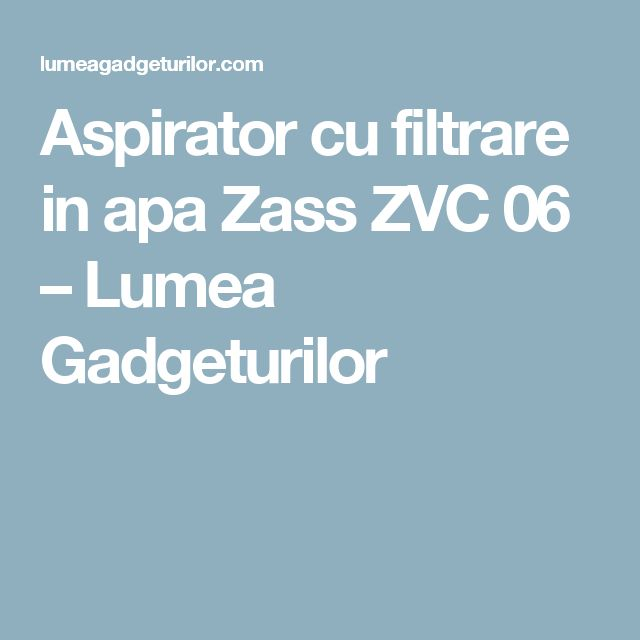 Aspirator cu filtrare in apa Zass ZVC 06 – Lumea Gadgeturilor
