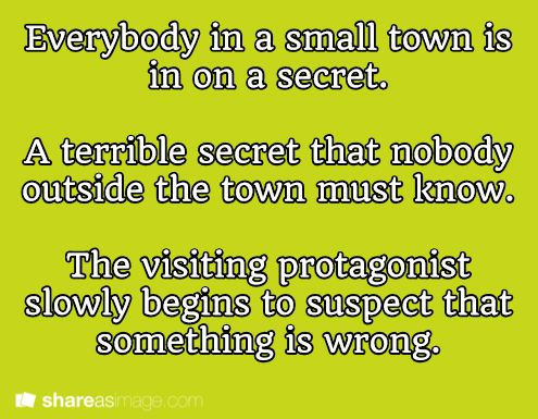 Everybody in a small town is in on a secret. A terrible secret that nobody outside the town must know. The visiting protagonist slowly begins to suspect that something is wrong.