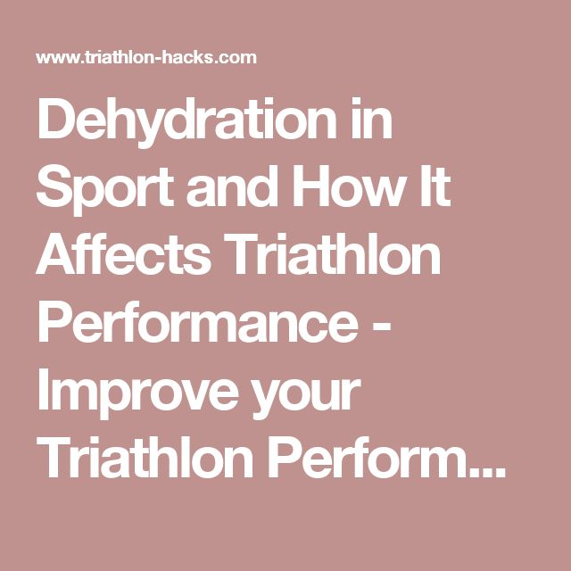 Dehydration in Sport and How It Affects Triathlon Performance - Improve your Triathlon Performance with Triathlon Hacks