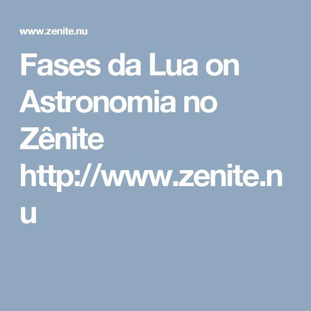 Fases da Lua on Astronomia no Zênite http://www.zenite.nu