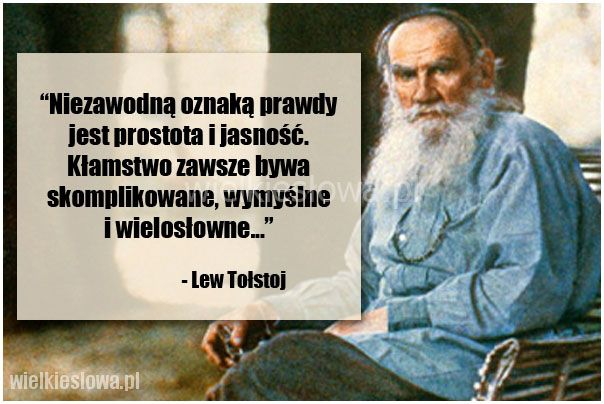 Niezawodną oznaką prawdy jest prostota i jasność... #Tołstoj-Lew,  #Kłamstwo, #Prawda