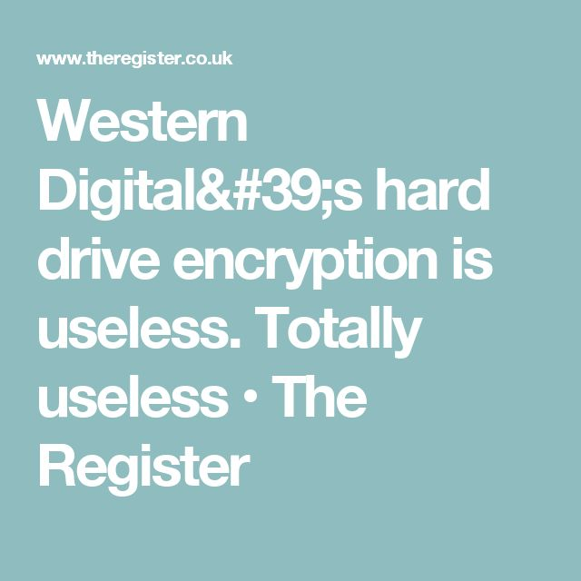 Western Digital's hard drive encryption is useless. Totally useless • The Register