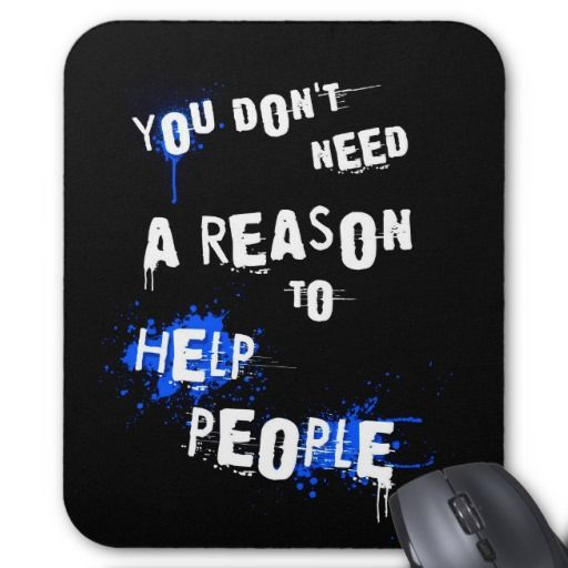 YOU DON'T NEED A REASON TO HELP PEOPLE urban quote mousepad