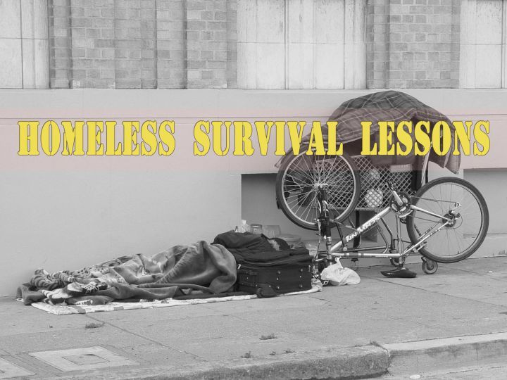 Homeless survival lessons: http://prepperswill.com/homeless-survival-lessons/