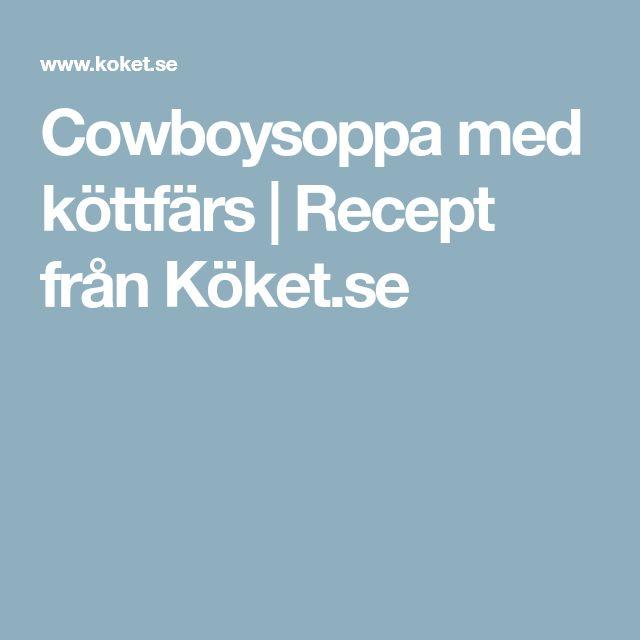 Cowboysoppa med köttfärs   Recept från Köket.se