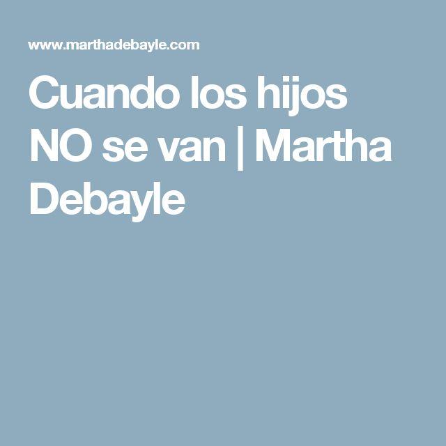 Cuando los hijos NO se van | Martha Debayle