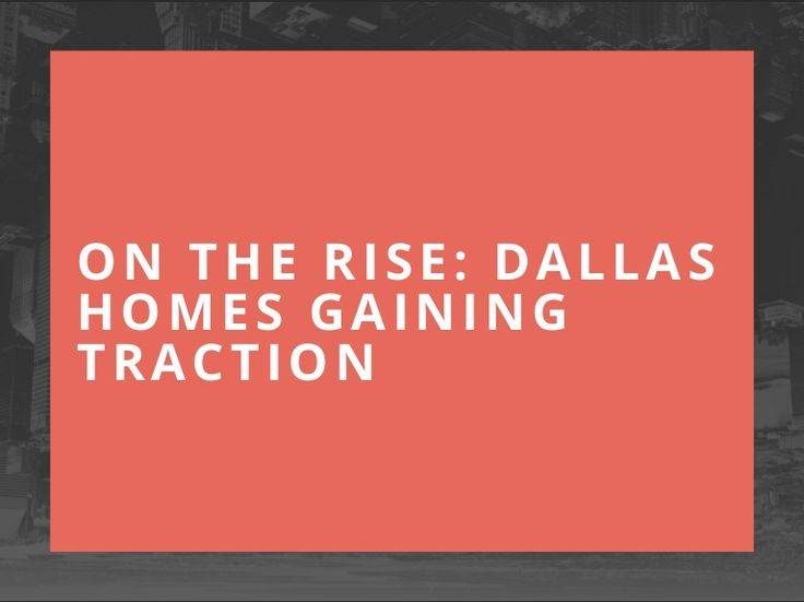 on the rise dallas homes gaining traction