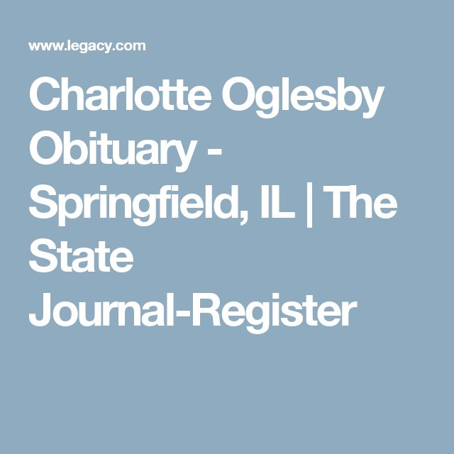 Charlotte Oglesby Obituary - Springfield, IL   The State Journal-Register