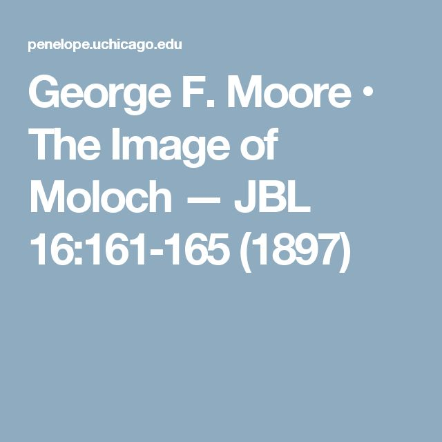 George F. Moore • The Image of Moloch — JBL 16:161‑165 (1897)