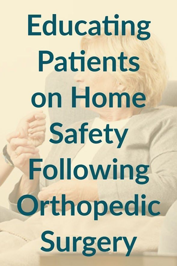 Educating Patients On Home Safety Following Orthopedic Surgery Home Health Care Orthopedic Surgery Orthopedic Nursing