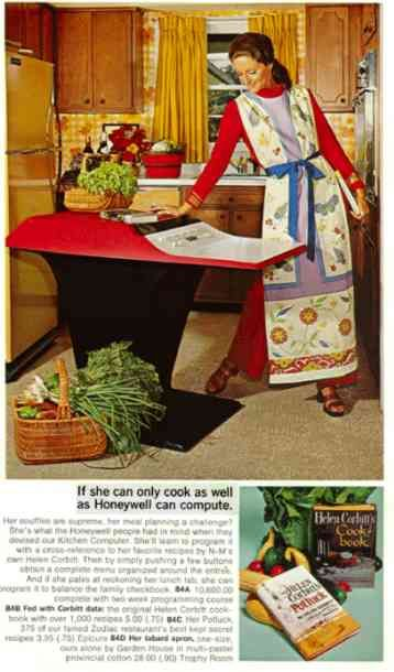 Ad for the Honeywell 316 Kitchen Computer from 1969. The unit sold for the equivalent of over $63,000 today and weighed over 100 pounds. It was marketed to be useful for storing recipes and/or balance a cheque book. The UI required the user to complete a two-week training course. No evidence has been found that any H316s were ever sold.