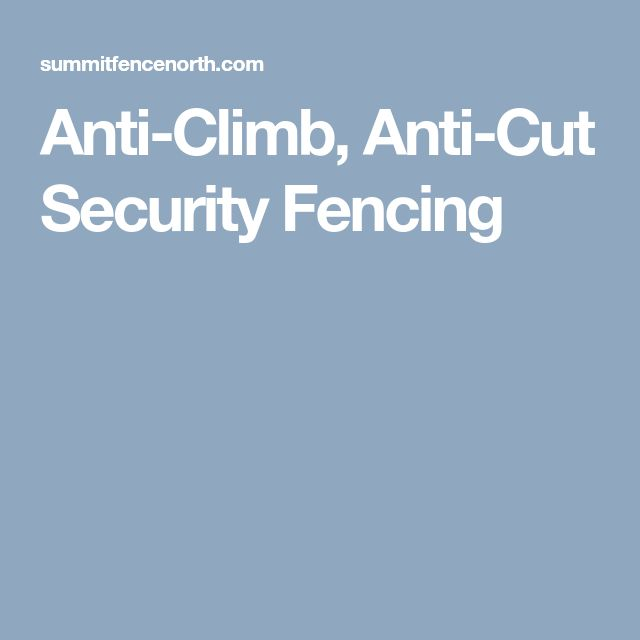 Anti-Climb, Anti-Cut Security Fencing