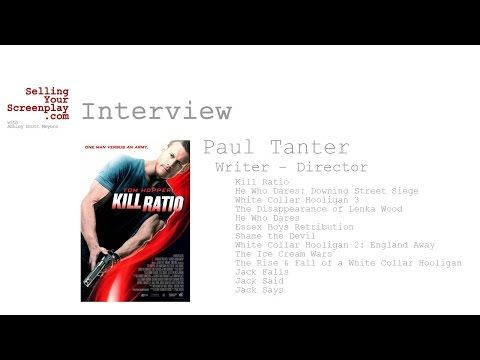 SELLING YOUR SCREENPLAY: Writer / Director Paul Tanter on Breaking In and Action Film, Kill Ratio - Script Magazine