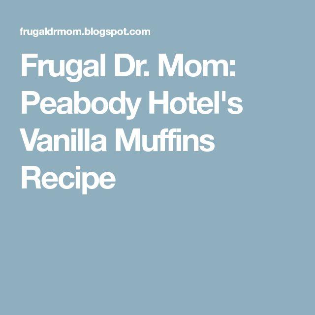 Frugal Dr. Mom: Peabody Hotel's Vanilla Muffins Recipe