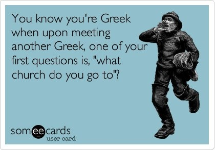 """You know you're Greek when upon meeting another Greek, one of your first questions is, """"What church do you go to?"""""""