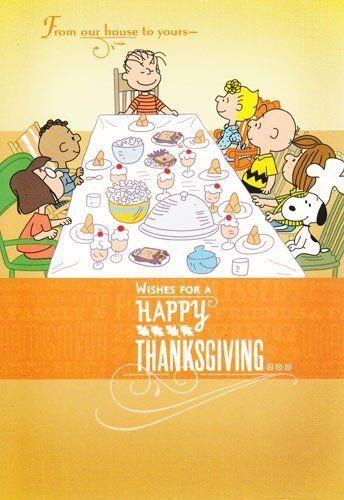 """Charlie Brown and Friends Thanksgiving Card """"From Our House to Yours-wishes for a Happy Thanksgiving"""" by Greeting Cards - Thanksgiving. $2.99. Charlie Brown and Friends Thanksgiving Card """"From Our House to Yours-wishes for a Happy Thanksgiving"""" and Happy after Thanksgiving."""
