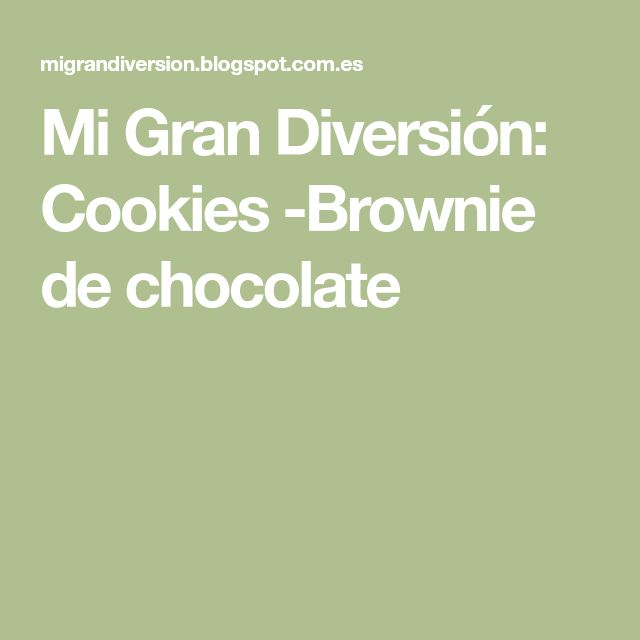 Mi Gran Diversión: Cookies -Brownie de chocolate